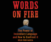 Words on Fire: The Power of Incendiary Language and How to Confront It Cover Image