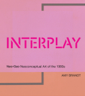 Interplay: Neo-Geo Neoconceptual Art of the 1980s Cover Image