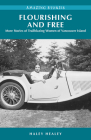 Flourishing and Free: More Stories of Trailblazing Women of Vancouver Island Cover Image