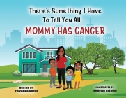 There's Something I Have To Tell You All...Mommy Has Cancer! Cover Image