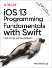 IOS 13 Programming Fundamentals with Swift: Swift, Xcode, and Cocoa Basics Cover Image