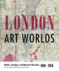 London Art Worlds: Mobile, Contingent, and Ephemeral Networks, 1960-1980 Cover Image
