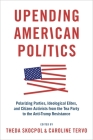 Upending American Politics: Polarizing Parties, Ideological Elites, and Citizen Activists from the Tea Party to the Anti-Trump Resistance Cover Image