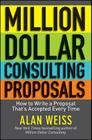 Million Dollar Consulting Proposals: How to Write a Proposal That's Accepted Every Time Cover Image