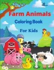Farm Animals Coloring Book for Kids: With Horse, pig, chicken, cows and Manny More Coloring pages for Boys and Girls Cover Image