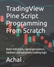 TradingView Pine Script Programming From Scratch: Build indicators, signal generators, backtest and automate trading logic Cover Image