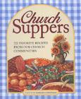 Church Suppers: 722 Favorite Recipes from Our Church Communities  Cover Image