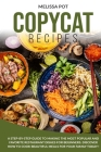 Copycat Recipes: A Step-by-Step Guide to Making the Most Popular and Favorite Restaurant Dishes for Beginners. Discover how to Cook Bea Cover Image