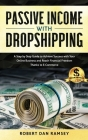 Passive Income with Dropshipping: A Step by Step Guide to Achieve Success with Your Online Business and Reach Financial Freedom Thanks to E-Commerce. Cover Image