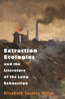 Extraction Ecologies and the Literature of the Long Exhaustion Cover Image