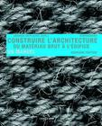 Construire L' Architecture: Du Matériau Brut À L Édifice Cover Image