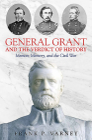 General Grant and the Verdict of History: Memoir, Memory, and the Civil War Cover Image