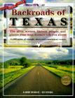 Backroads of Texas: The Sites, Scenes, History, People, and Places Your Map Doesn't Tell You About, Fourth Edition Cover Image