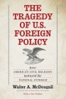The Tragedy of U.S. Foreign Policy: How America's Civil Religion Betrayed the National Interest Cover Image