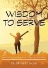 Wisdom to Serve: Servant Leadership in a Volatile World Cover Image