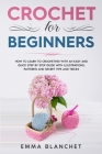 Crochet for Beginners: How to Learn to Crocheting with an Easy and Quick Step by Step Guide with Illustrations, Patterns and Secret Tips and Cover Image