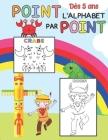 L'alphabet point par point: Points à relier pour enfants dès 5 ans cahier de jeux activités pour apprendre à dessiner les lettres de l'alphabet li Cover Image