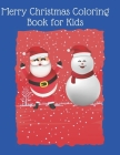 Merry Christmas Coloring Book for Kids: 30 Fun, Easy & beautiful Christmas, Winter Coloring Companion For Kids, Beginners & Anyone Who Enjoys Easy Col Cover Image