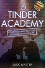 Tinder Academy: Come sedurre le donne, approcciare una ragazza, ottenere appuntamenti, instaurare e gestire relazioni occasionali o du Cover Image