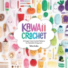Kawaii Crochet: 40 Super Cute Crochet Patterns for Adorable Amigurumi Cover Image