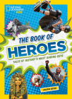 The Book of Heroes: Tales of History's Most Daring Guys Cover Image