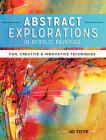Abstract Explorations in Acrylic Painting: Fun, Creative and Innovative Techniques Cover Image