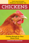 The Backyard Field Guide to Chickens: Chicken Breeds for Your Home Flock (Voyageur Field Guides) Cover Image