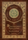 The Discourses of Epictetus and the Enchiridion (Royal Collector's Edition) (Case Laminate Hardcover with Jacket) Cover Image