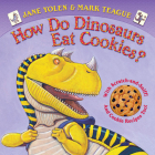 How Do Dinosaurs Eat Cookies? (How Do Dinosaurs…) Cover Image