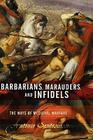 Barbarians, Marauders, And Infidels: The Ways Of Medieval Warfare Cover Image