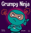 Grumpy Ninja: A Children's Book About Gratitude and Pespective Cover Image