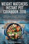 Weight Watchers Instant Pot Cookbook 2018: Delicious Weight Watchers Recipes for Rapid Fat Loss Cover Image