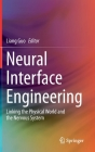 Neural Interface Engineering: Linking the Physical World and the Nervous System Cover Image