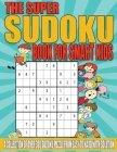 The Super Sudoku Book for Smart Kids: A Collection of Over 300 Sudoku Puzzle from Easy to Hard with Solution Cover Image