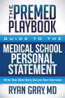 The Premed Playbook Guide to the Medical School Application Process:: Everything You Need to Successfully Apply Cover Image