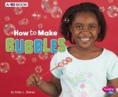 How to Make Bubbles: A 4D Book (Hands-On Science Fun) Cover Image