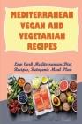 Mediterranean Vegan And Vegetarian Recipes: Low Carb Mediterranean Diet Recipes, Ketogenic Meal Plan: Low Carb Mediterranean Food Cover Image