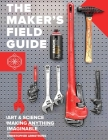 The Maker's Field Guide: The Art & Science of Making Anything Imaginable Cover Image