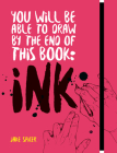 You Will be Able to Draw by the End of this Book: Ink Cover Image