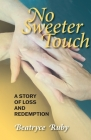 No Sweeter Touch: A Story of Loss and Redemption Cover Image