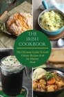 The Irish Cookbook: The Ultimate Guide To Irish Classic Recipes And Its History Food Cover Image