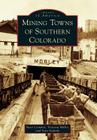 Mining Towns of Southern Colorado (Images of America (Arcadia Publishing)) Cover Image