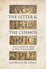 The Letter and the Cosmos: How the Alphabet Has Shaped the Western View of the World Cover Image