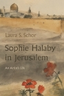 Sophie Halaby in Jerusalem: An Artist's Life Cover Image
