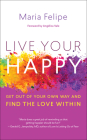 Live Your Happy: Get Out of Your Own Way and Find the Love Within Cover Image