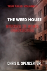 True Tales: Volume: 1 the Weed House: Murder in Mom's Crackhouse Cover Image