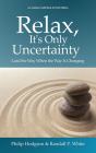 Relax, It's Only Uncertainty: Lead the Way When the Way is Changing Cover Image