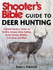 Shooter's Bible Guide to Deer Hunting: A Master Hunter's Tactics on the Rut, Scrapes, Rubs, Calling, Scent, Decoys, Weather, Core Areas, and More Cover Image