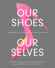 Our Shoes, Our Selves: 40 Women, 40 Stories, 40 Pairs of Shoes Cover Image