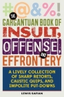 The Gargantuan Book of Insult, Offense, and Effrontery: Sharp Retorts, Ripostes, Caustic Quips, and Impolite Put-Downs Cover Image
